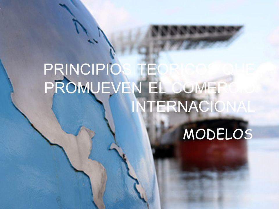 PRINCIPIOS TEORICOS QUE PROMUEVEN EL COMERCIO INTERNACIONAL