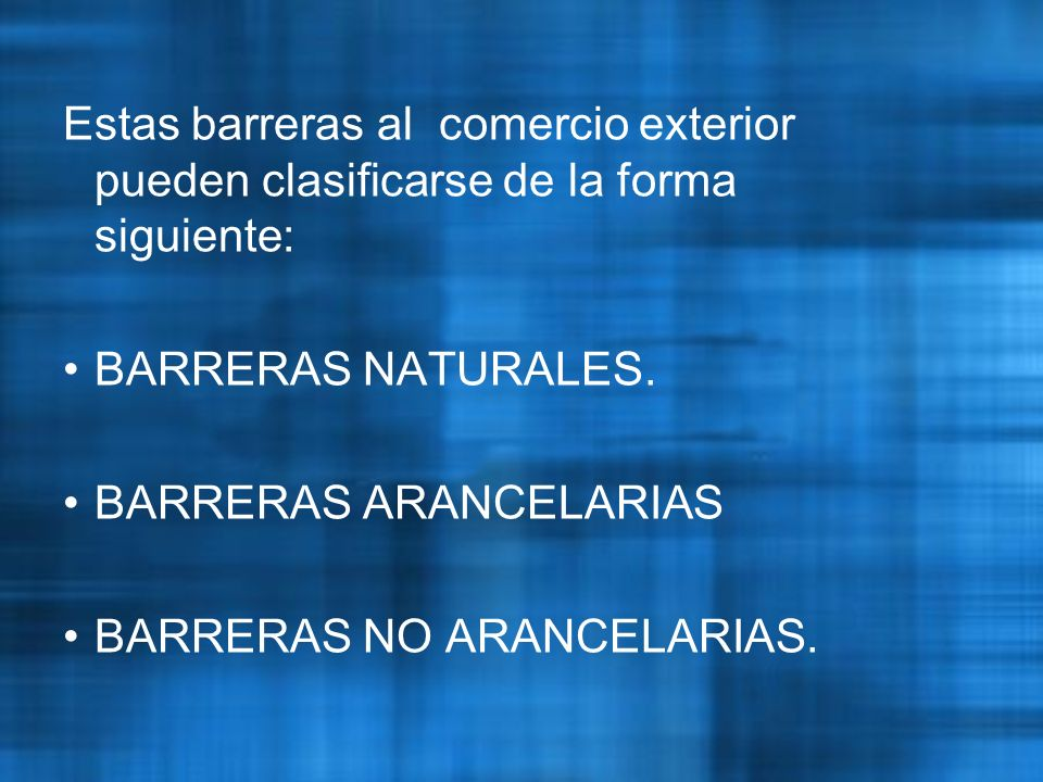 Estas barreras al comercio exterior pueden clasificarse de la forma siguiente: