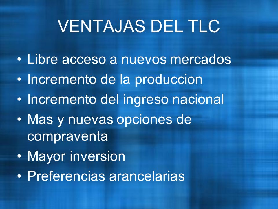 VENTAJAS DEL TLC Libre acceso a nuevos mercados
