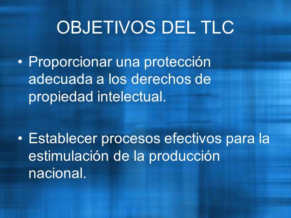 OBJETIVOS DEL TLC Proporcionar una protección adecuada a los derechos de propiedad intelectual.