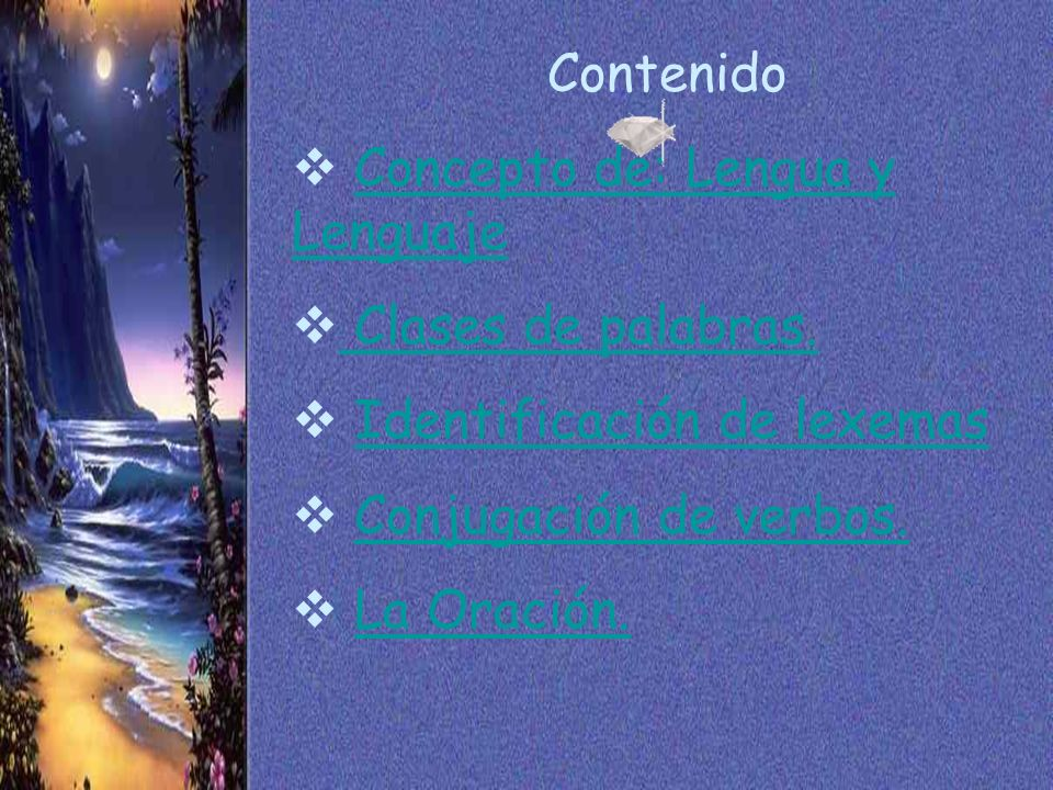 Contenido Concepto de: Lengua y Lenguaje. Clases de palabras. Identificación de lexemas. Conjugación de verbos.
