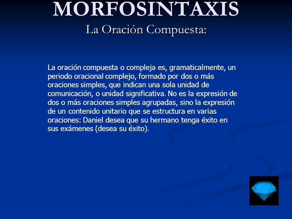 MORFOSINTAXIS La Oración Compuesta: