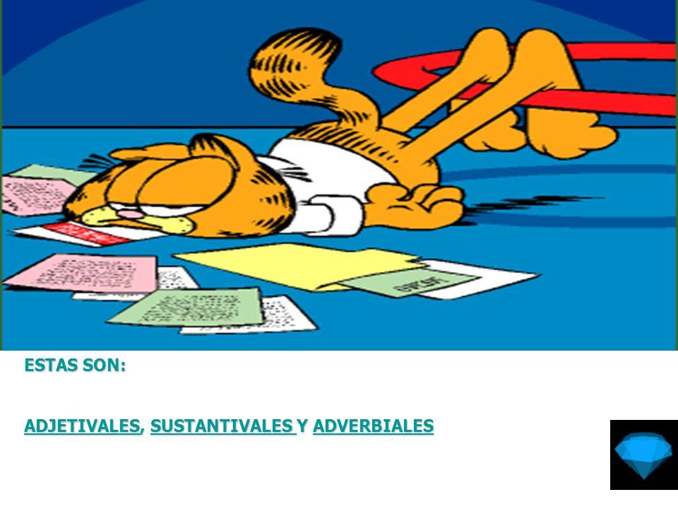 ESTAS SON: ADJETIVALES, SUSTANTIVALES Y ADVERBIALES