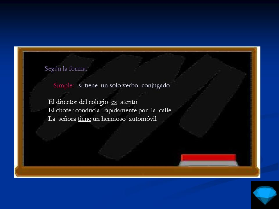 Según la forma: Simple: si tiene un solo verbo conjugado. El director del colegio es atento.