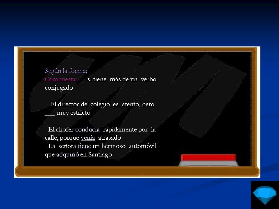 Según la forma:Compuesta: si tiene más de un verbo conjugado. El director del colegio es atento, pero ___ muy estricto.