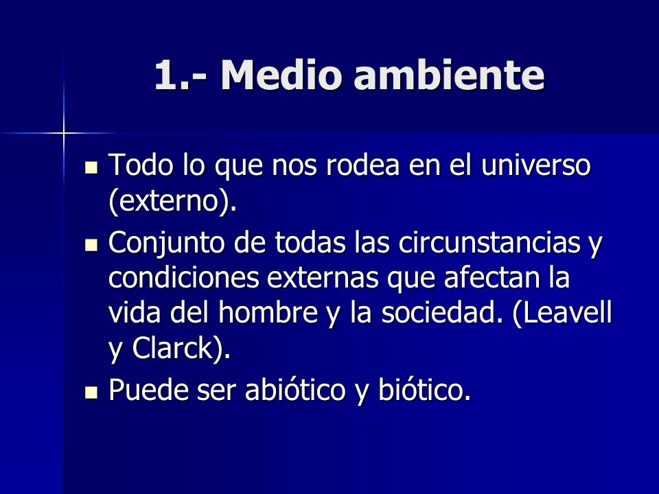 1.- Medio ambiente Todo lo que nos rodea en el universo (externo).