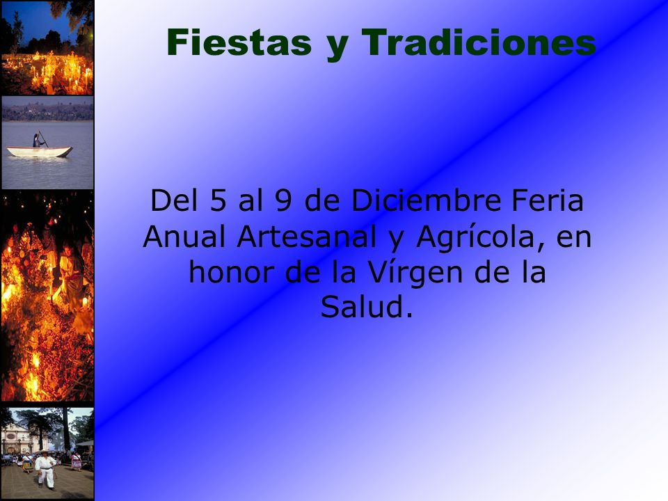 Fiestas y Tradiciones Del 5 al 9 de Diciembre Feria Anual Artesanal y Agrícola, en honor de la Vírgen de la Salud.