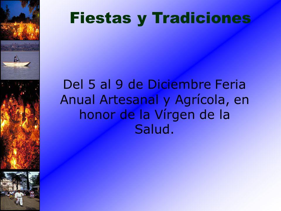 Fiestas y TradicionesDel 5 al 9 de Diciembre Feria Anual Artesanal y Agrícola, en honor de la Vírgen de la Salud.
