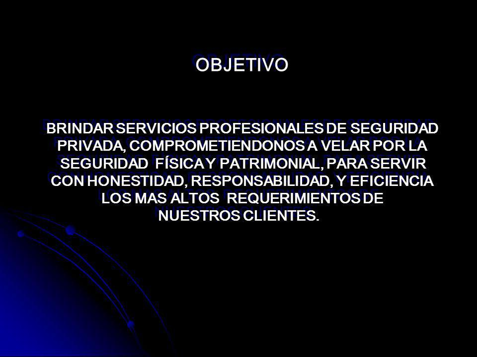 OBJETIVO BRINDAR SERVICIOS PROFESIONALES DE SEGURIDAD