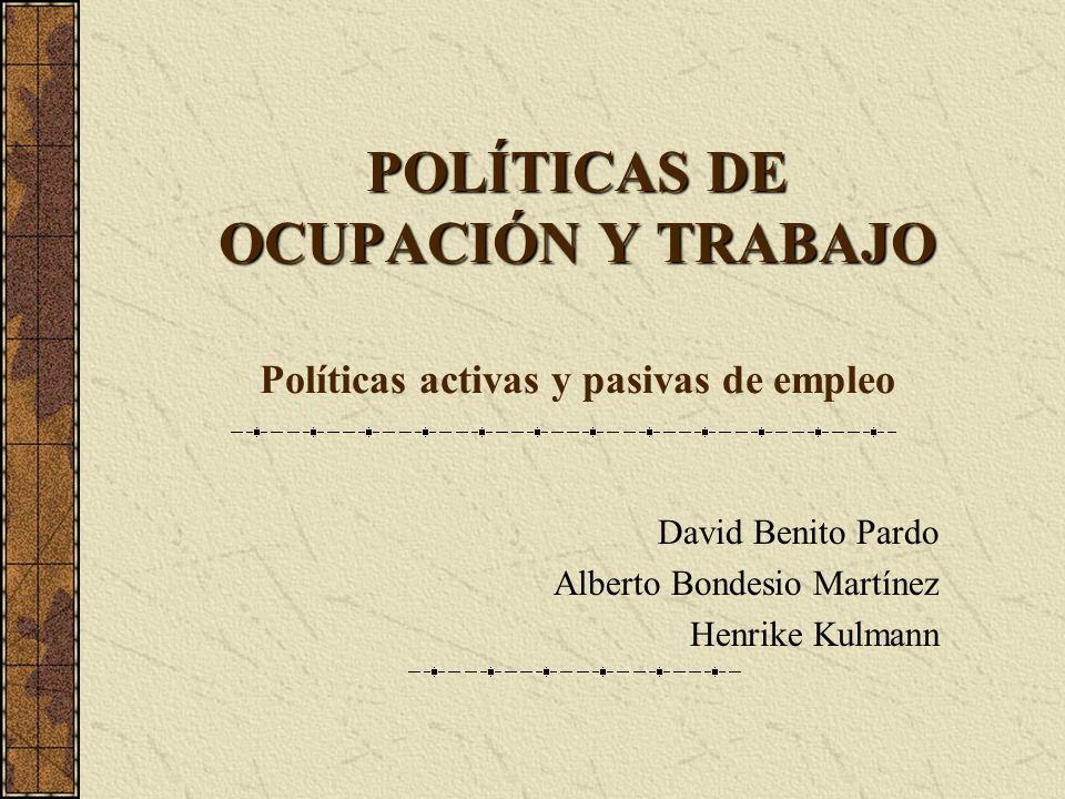 POLÍTICAS DE OCUPACIÓN Y TRABAJO Políticas activas y pasivas de empleo