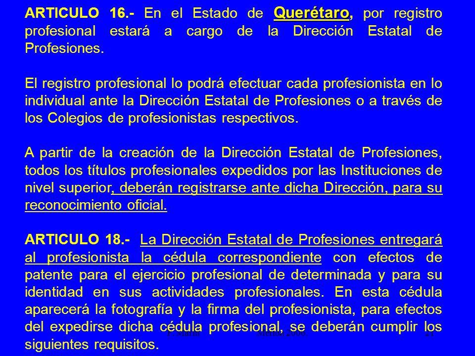 ARTICULO 16.- En el Estado de Querétaro, por registro profesional estará a cargo de la Dirección Estatal de Profesiones.
