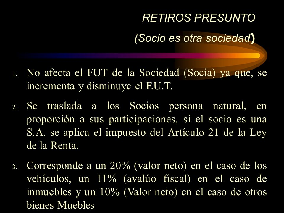 RETIROS PRESUNTO (Socio es otra sociedad) No afecta el FUT de la Sociedad (Socia) ya que, se incrementa y disminuye el F.U.T.