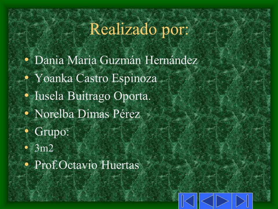 Realizado por: Dania Maria Guzmán Hernández Yoanka Castro Espinoza