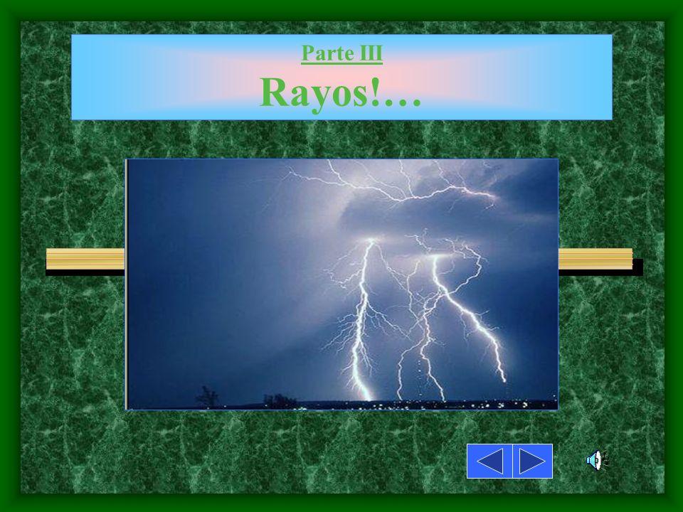 Parte III Rayos!…