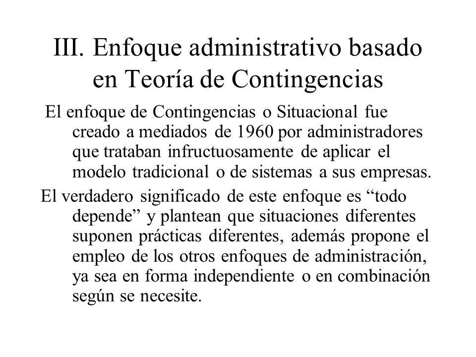 III. Enfoque administrativo basado en Teoría de Contingencias