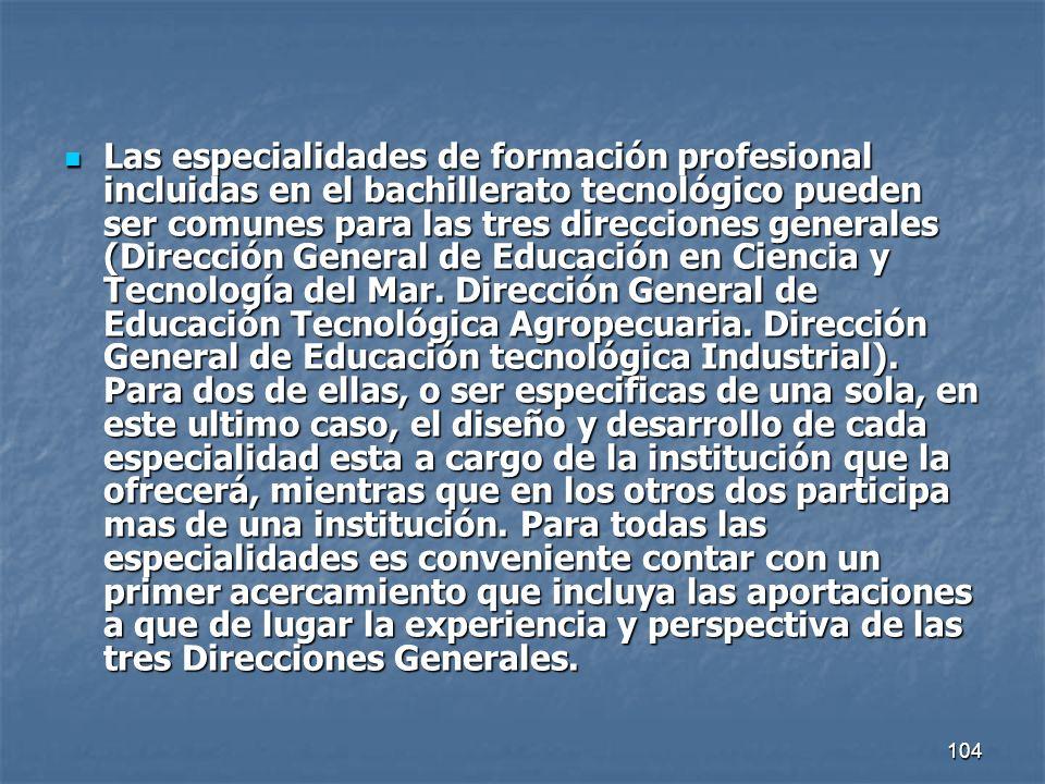 Las especialidades de formación profesional incluidas en el bachillerato tecnológico pueden ser comunes para las tres direcciones generales (Dirección General de Educación en Ciencia y Tecnología del Mar.