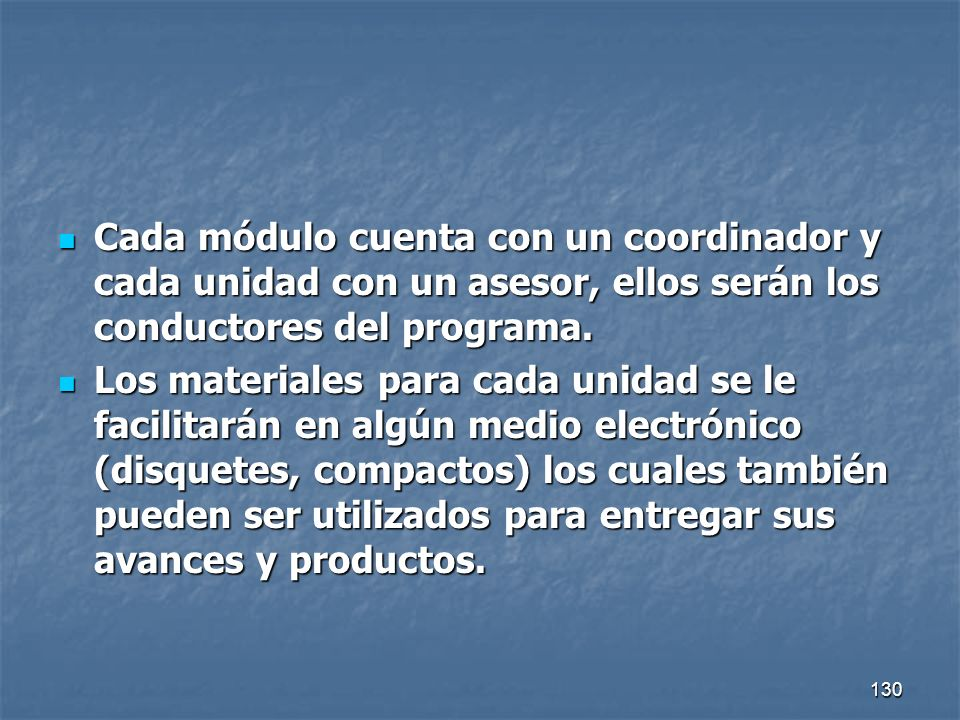 Cada módulo cuenta con un coordinador y cada unidad con un asesor, ellos serán los conductores del programa.