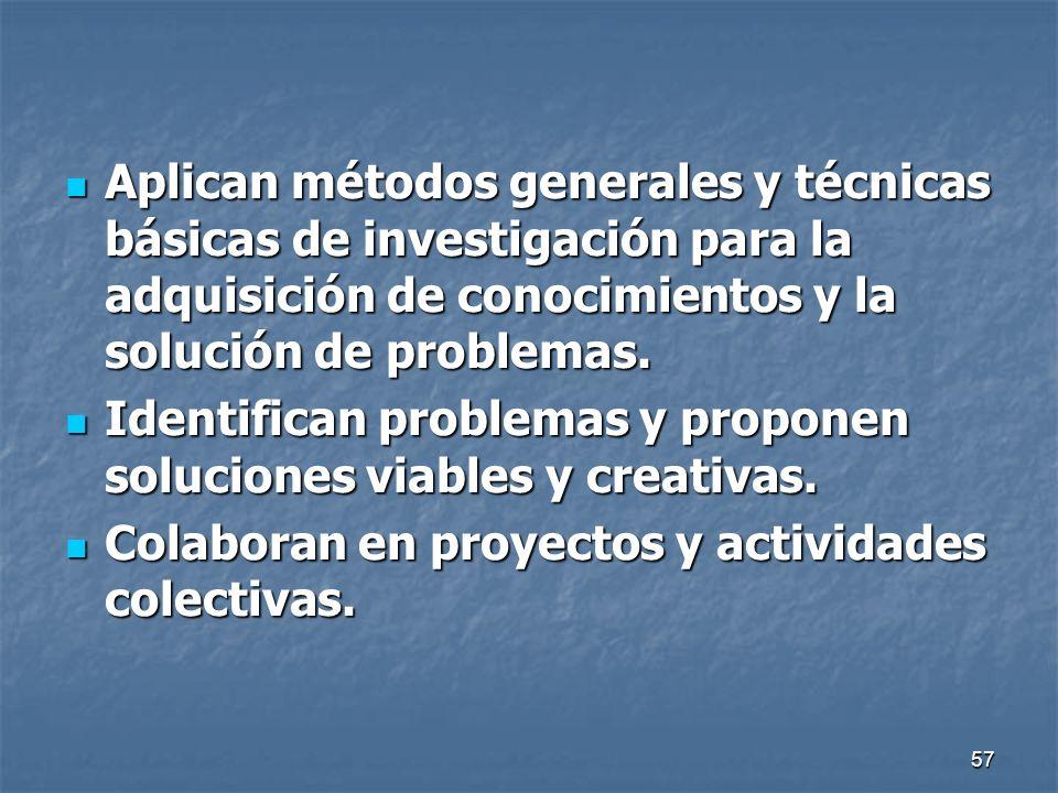 Aplican métodos generales y técnicas básicas de investigación para la adquisición de conocimientos y la solución de problemas.
