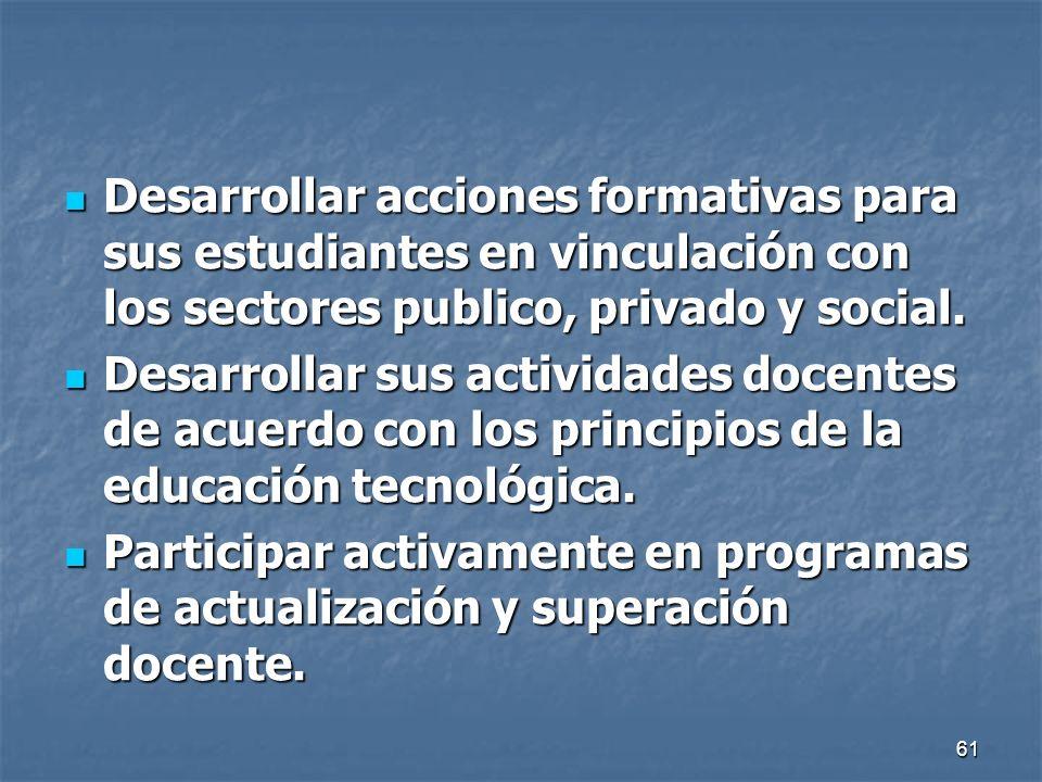 Desarrollar acciones formativas para sus estudiantes en vinculación con los sectores publico, privado y social.