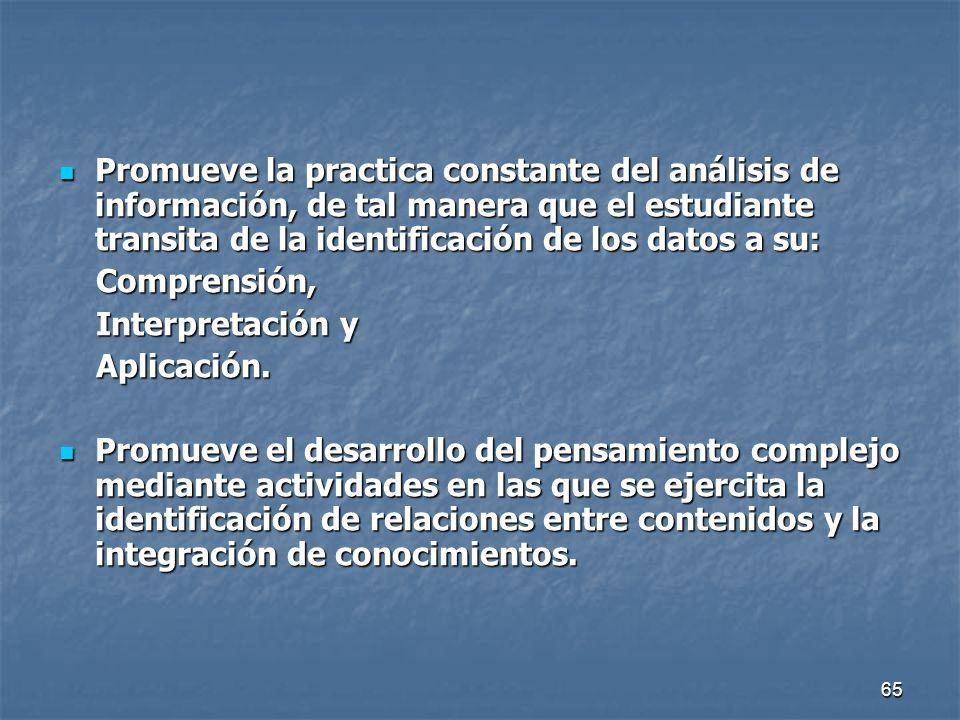 Promueve la practica constante del análisis de información, de tal manera que el estudiante transita de la identificación de los datos a su: