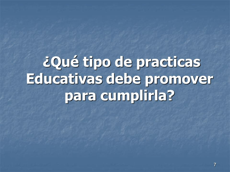 ¿Qué tipo de practicas Educativas debe promover para cumplirla