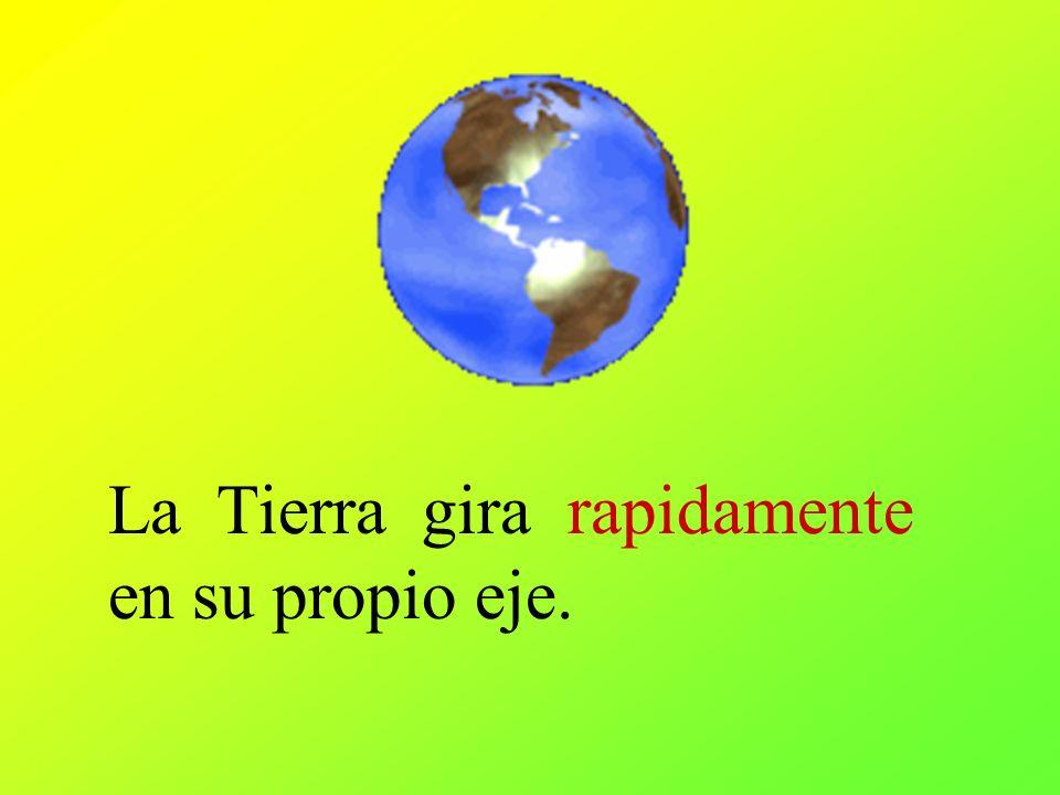 La Tierra gira rapidamente en su propio eje.