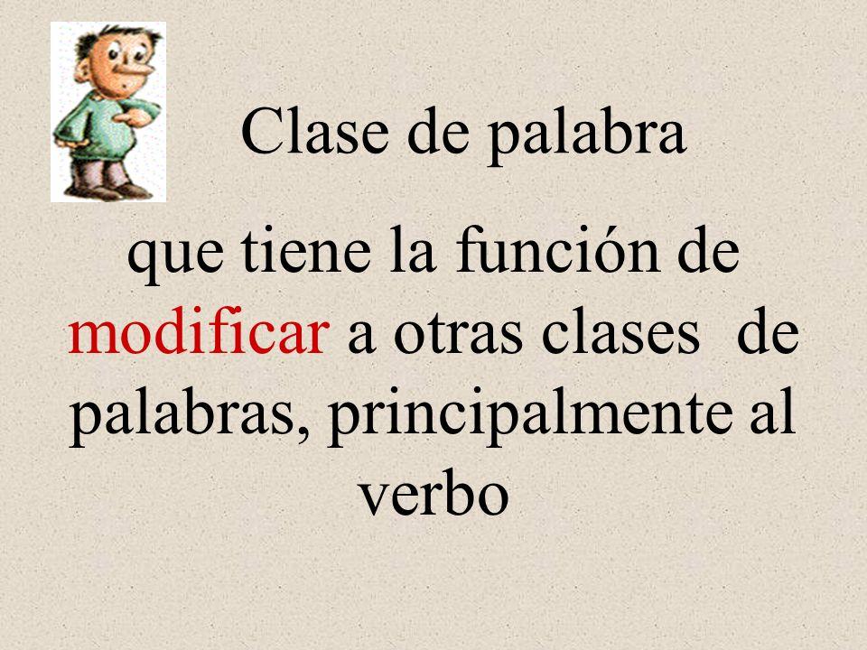 Clase de palabra que tiene la función de modificar a otras clases de palabras, principalmente al verbo.