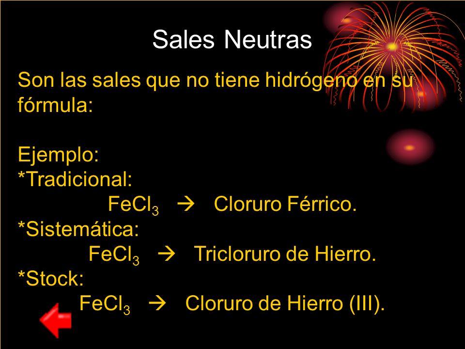 Sales Neutras Son las sales que no tiene hidrógeno en su fórmula: