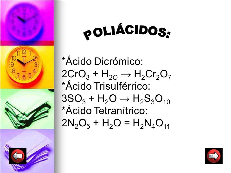 POLIÁCIDOS: *Ácido Dicrómico: 2CrO3 + H2O → H2Cr2O7