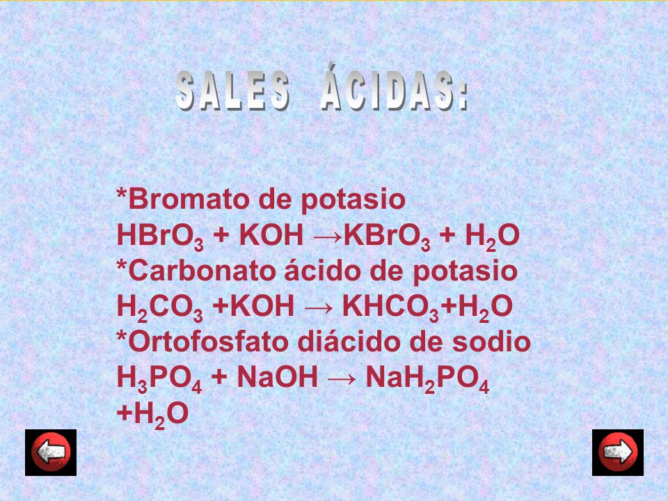 SALES ÁCIDAS: *Bromato de potasio HBrO3 + KOH →KBrO3 + H2O