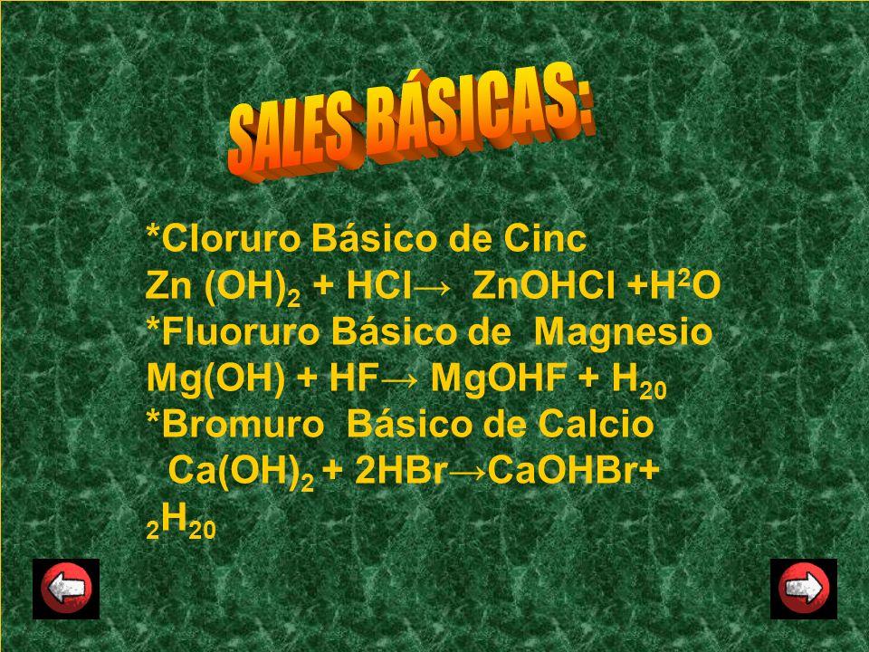 SALES BÁSICAS: *Cloruro Básico de Cinc Zn (OH)2 + HCl→ ZnOHCl +H2O