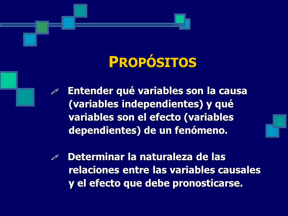 PROPÓSITOS Entender qué variables son la causa