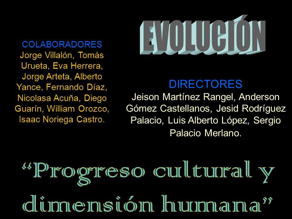 EVOLUCIÓN Progreso cultural y dimensión humana DIRECTORES