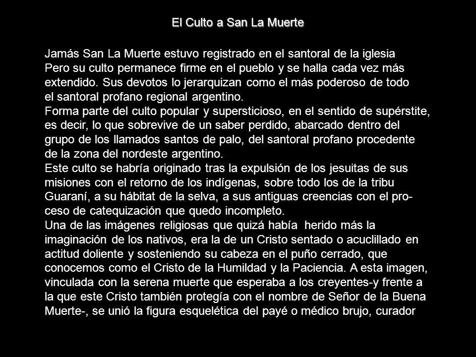 El Culto a San La MuerteJamás San La Muerte estuvo registrado en el santoral de la iglesia.