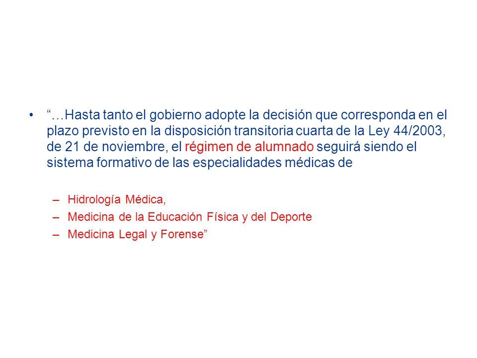 …Hasta tanto el gobierno adopte la decisión que corresponda en el plazo previsto en la disposición transitoria cuarta de la Ley 44/2003, de 21 de noviembre, el régimen de alumnado seguirá siendo el sistema formativo de las especialidades médicas de