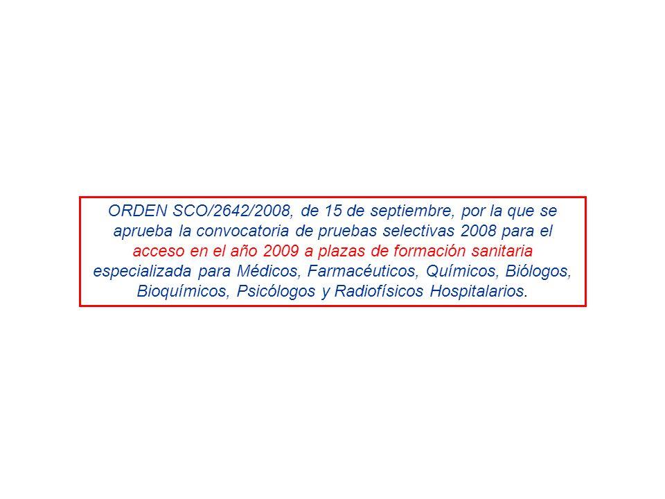 ORDEN SCO/2642/2008, de 15 de septiembre, por la que se aprueba la convocatoria de pruebas selectivas 2008 para el acceso en el año 2009 a plazas de formación sanitaria especializada para Médicos, Farmacéuticos, Químicos, Biólogos, Bioquímicos, Psicólogos y Radiofísicos Hospitalarios.