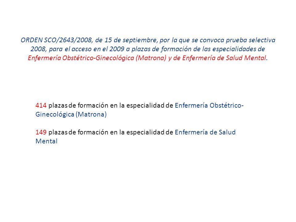 ORDEN SCO/2643/2008, de 15 de septiembre, por la que se convoca prueba selectiva 2008, para el acceso en el 2009 a plazas de formación de las especialidades de Enfermería Obstétrico-Ginecológica (Matrona) y de Enfermería de Salud Mental.