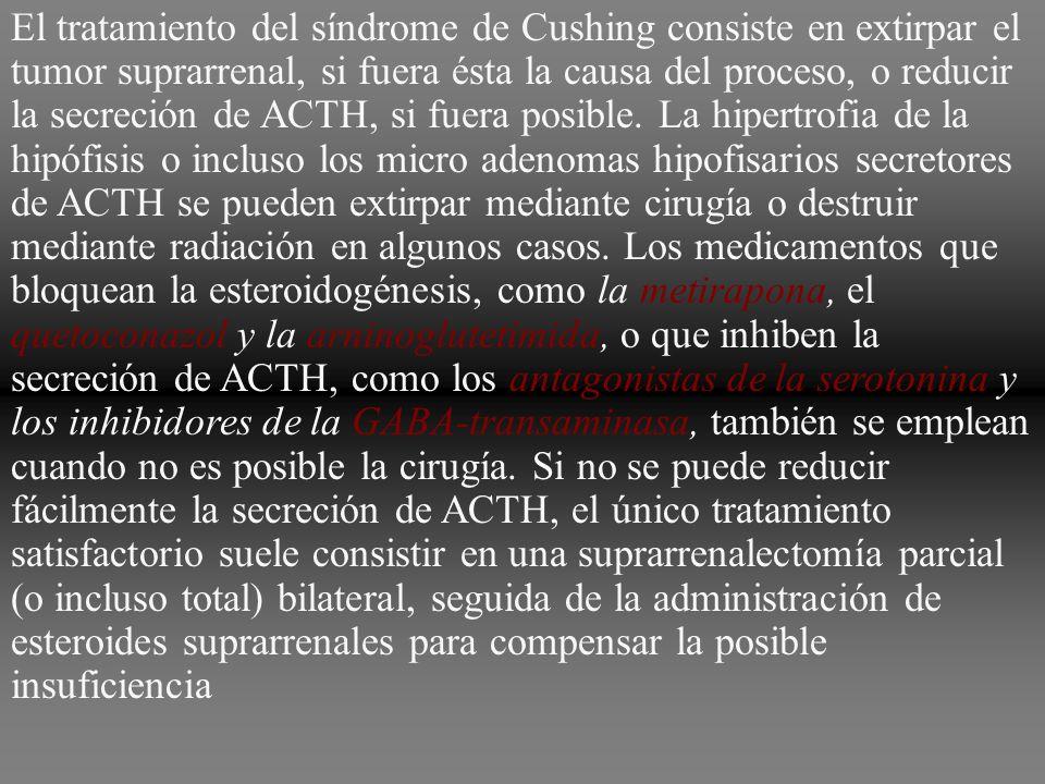 El tratamiento del síndrome de Cushing consiste en extirpar el tumor suprarrenal, si fuera ésta la causa del proceso, o reducir la secreción de ACTH, si fuera posible.