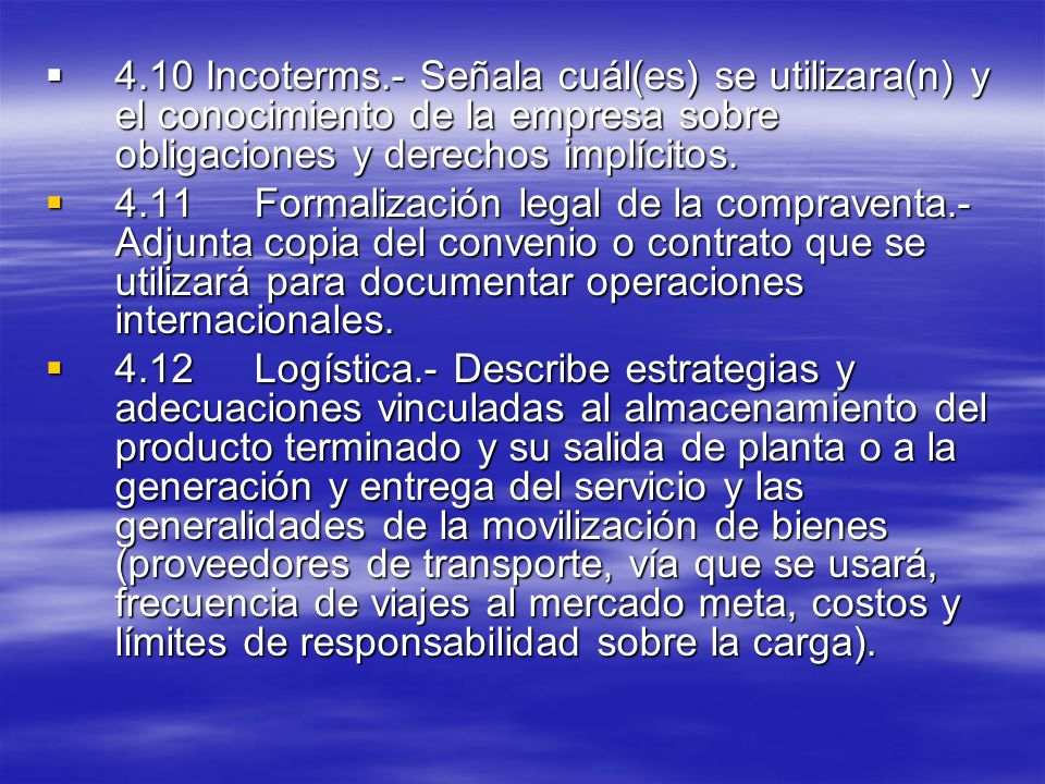 4.10 Incoterms.- Señala cuál(es) se utilizara(n) y el conocimiento de la empresa sobre obligaciones y derechos implícitos.