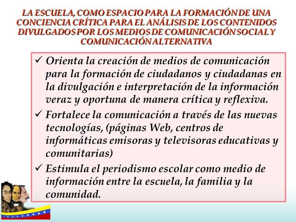 LA ESCUELA, COMO ESPACIO PARA LA FORMACIÓN DE UNA CONCIENCIA CRÍTICA PARA EL ANÁLISIS DE LOS CONTENIDOS DIVULGADOS POR LOS MEDIOS DE COMUNICACIÓN SOCIAL Y COMUNICACIÓN ALTERNATIVA