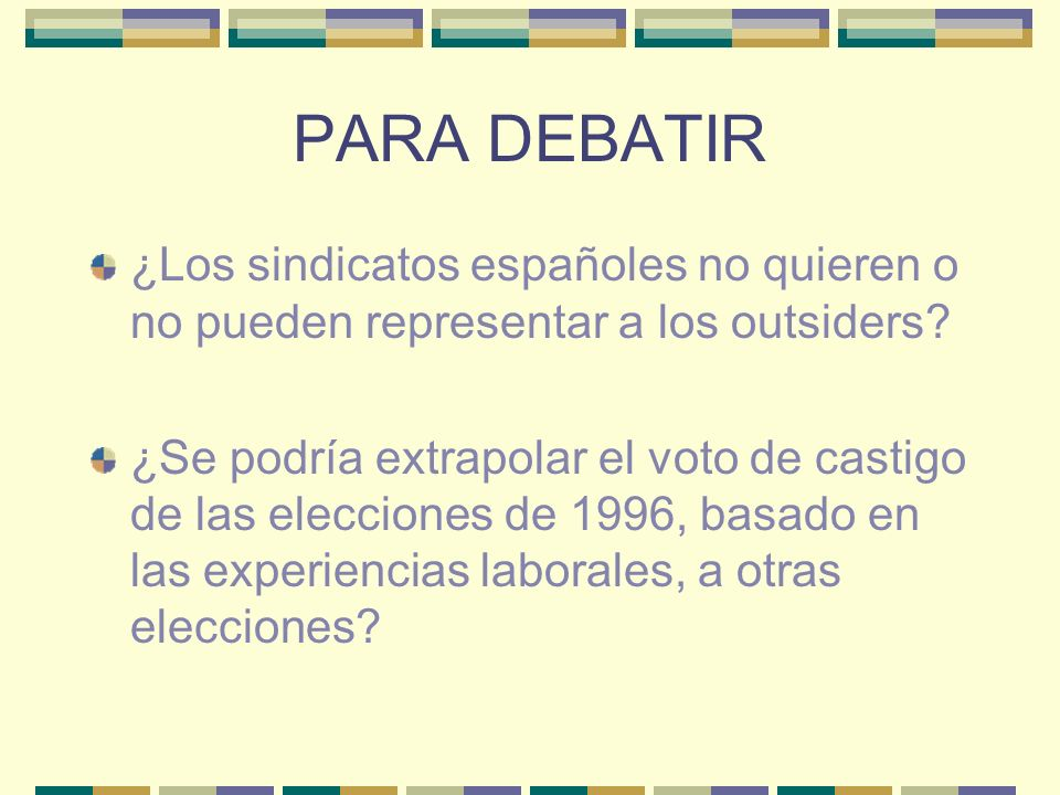 PARA DEBATIR ¿Los sindicatos españoles no quieren o no pueden representar a los outsiders