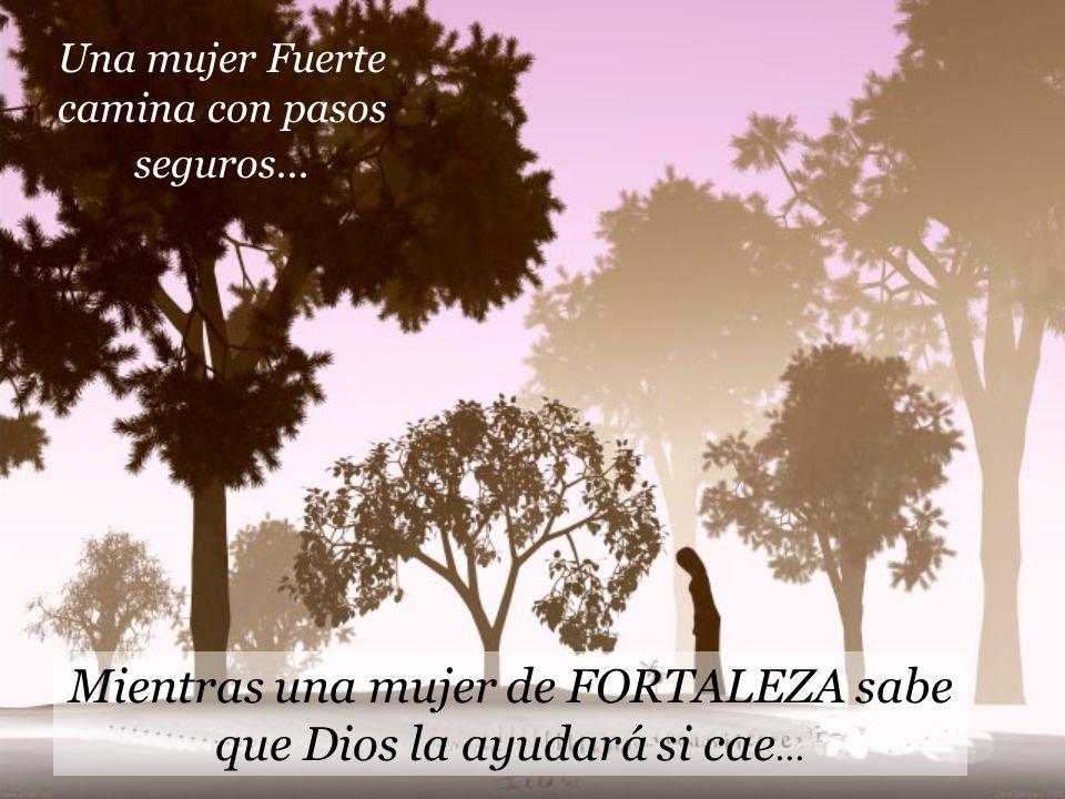 Mientras una mujer de FORTALEZA sabe que Dios la ayudará si cae...