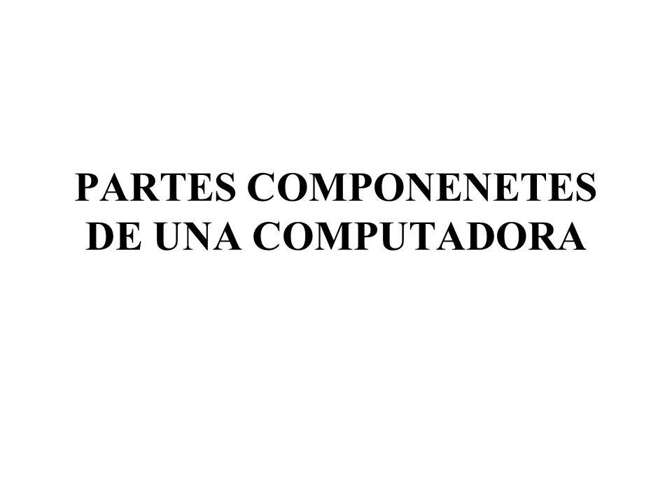 PARTES COMPONENETES DE UNA COMPUTADORA
