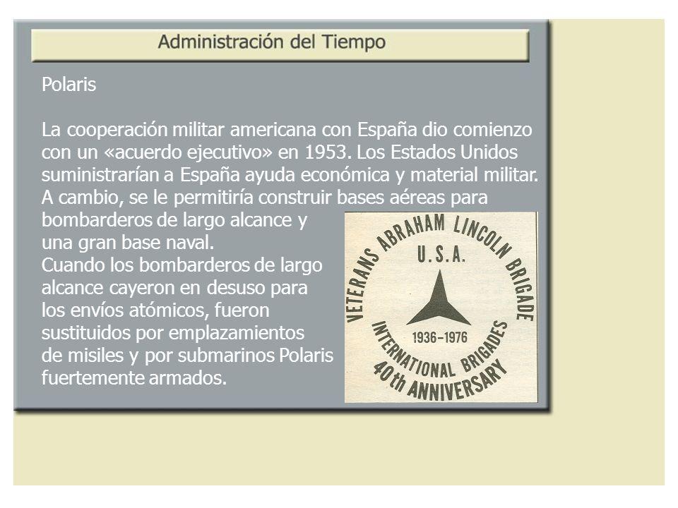 Polaris La cooperación militar americana con España dio comienzo. con un «acuerdo ejecutivo» en 1953. Los Estados Unidos.