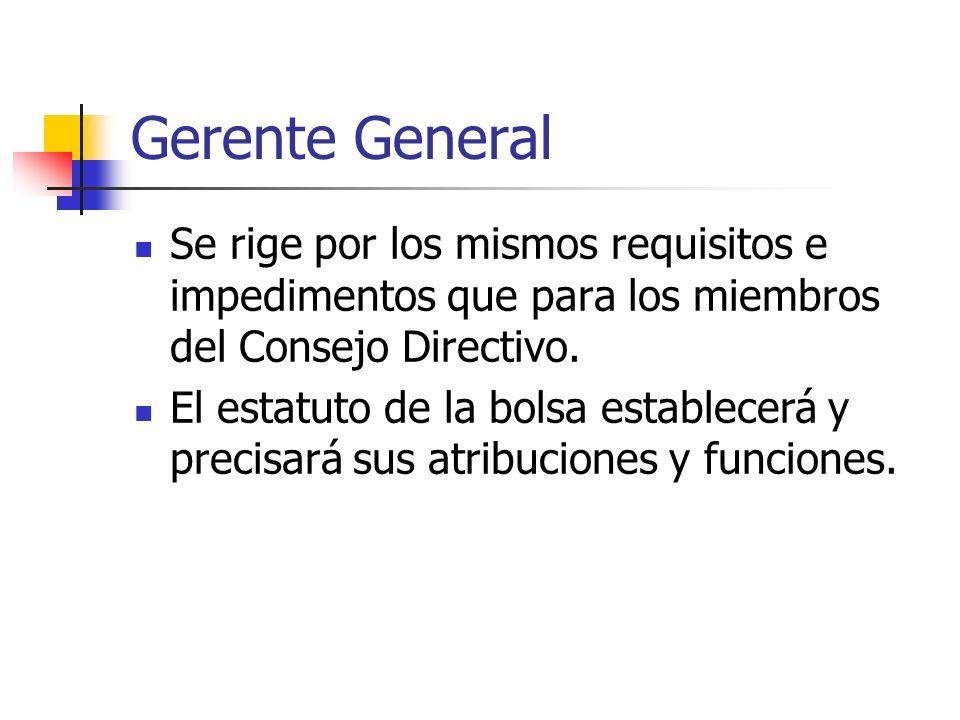 Gerente General Se rige por los mismos requisitos e impedimentos que para los miembros del Consejo Directivo.