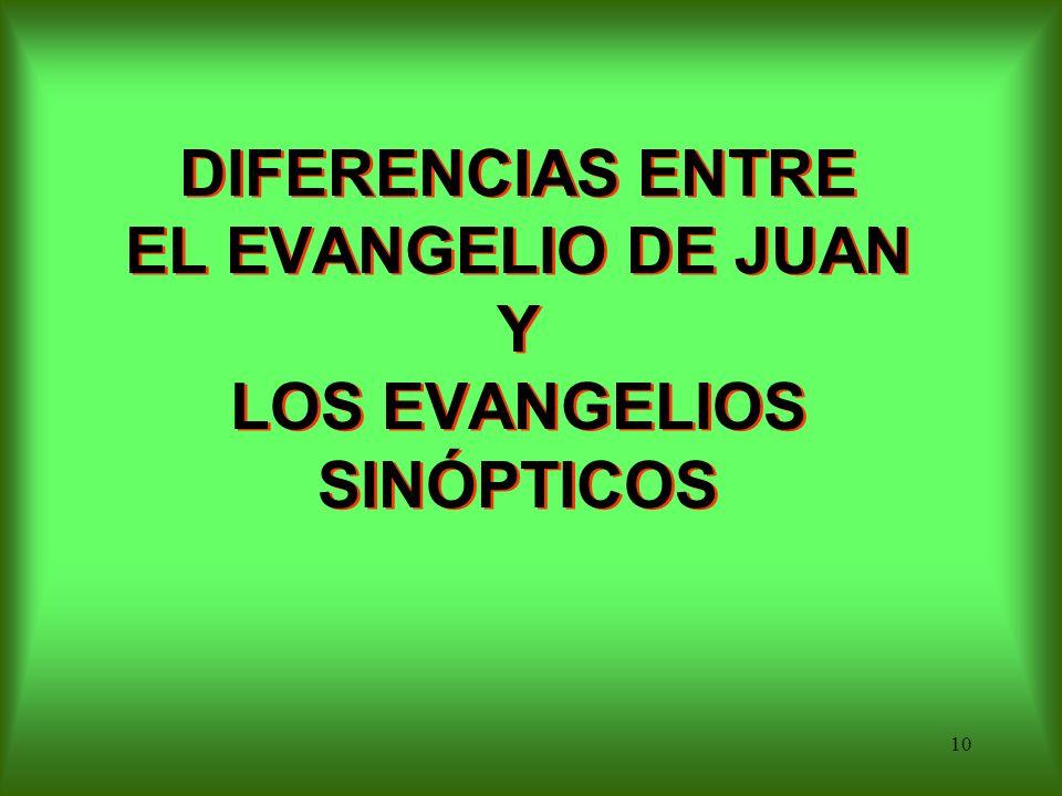 DIFERENCIAS ENTRE EL EVANGELIO DE JUAN Y LOS EVANGELIOS SINÓPTICOS