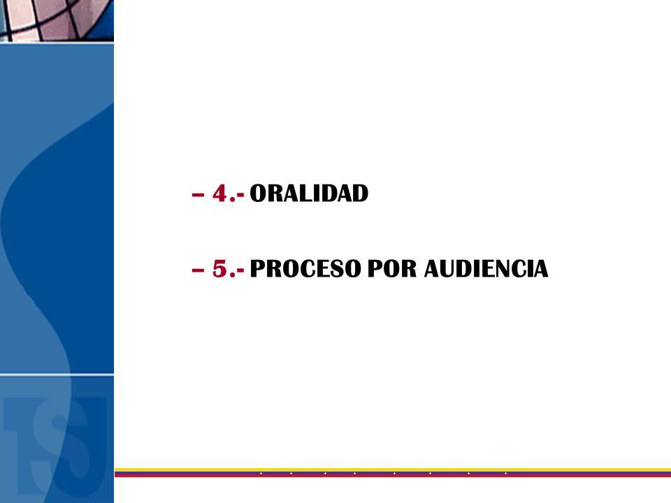4.- ORALIDAD 5.- PROCESO POR AUDIENCIA