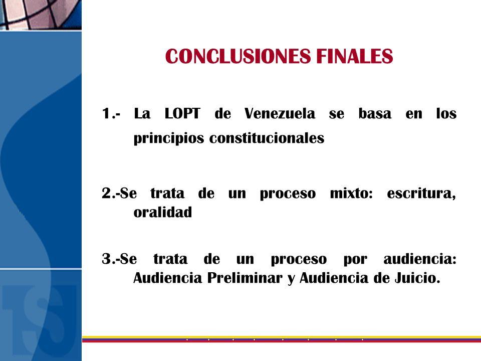 CONCLUSIONES FINALES 1.- La LOPT de Venezuela se basa en los principios constitucionales. 2.-Se trata de un proceso mixto: escritura, oralidad.