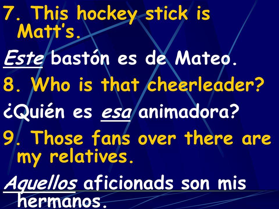 7. This hockey stick is Matt's.