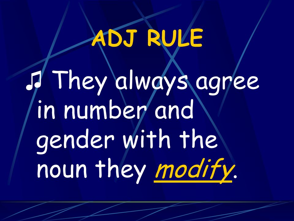 ♫ They always agree in number and gender with the noun they modify.
